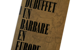 « Ici, barbare on fut, barbare on doit rester. »* : Dubuffet au Mucem