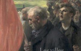 Les villes ardentes. Art, travail, révolte 1870-1914