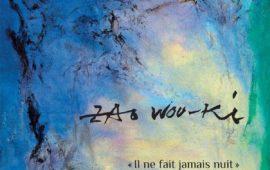 « Zao Wou-Ki. Il ne fait jamais nuit »